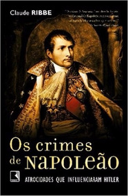 Livro Os Crimes De Napoleão - Claude Ribbe - Novo