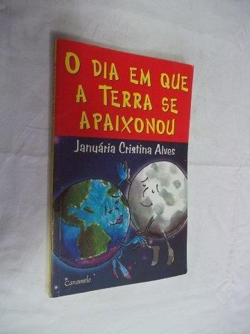 O Dia Em Que A Terra Se Apaixonou ¿ Januária Cristina Alves