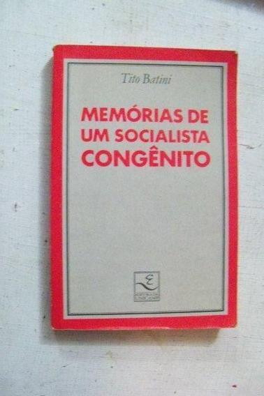 Memórias De Um Socialista Congênito - Tito Batini