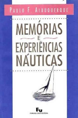 Memórias Experiências Náuticas Veleiros - Paulo Albuquerque