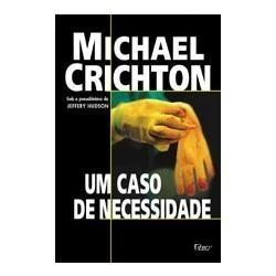 Livro - Um Caso De Necessidade - Michael Crichton