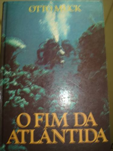 O Fim Da Atlântida Otto Muck Enigmas Mistérios Ilustrado