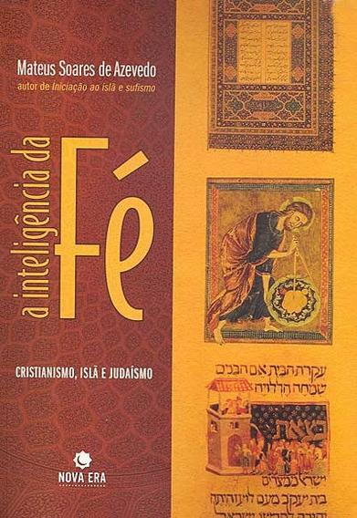 A Inteligência Da Fé - Cristianismo,islã E Judaismo