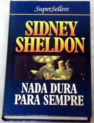 Livro Nada Dura Para Sempre [ Sidney Sheldon ] [ Capa Dura ]