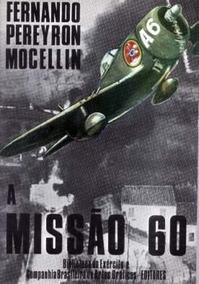 A Missão 60- Piloto De Guerra Brasileiro - Pereyron Mocellin