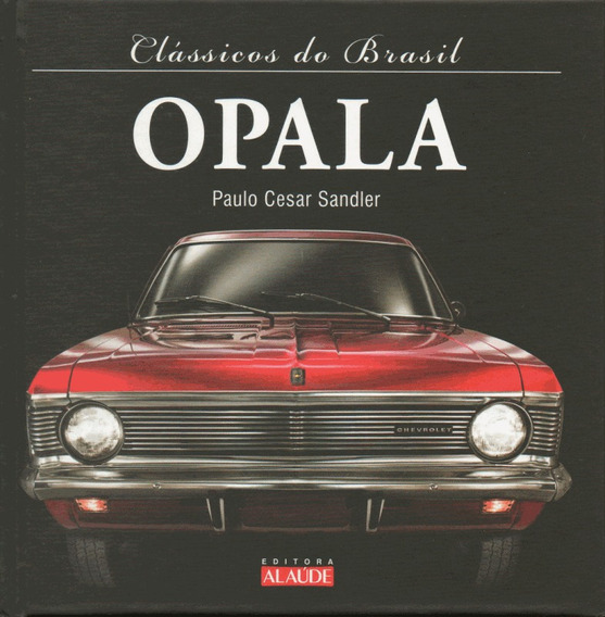 Clássicos Do Brasil - Opala ( Livro Capa Dura ) Alaude