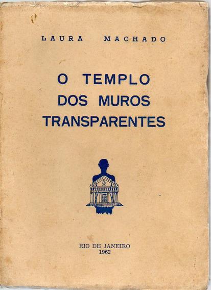 O Templo Dos Muros Transparentes - Laura Machado - 1ª Edição
