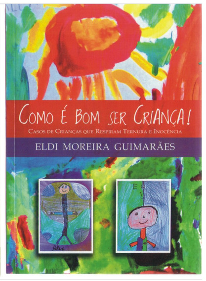 Como É Bom Ser Criança - Eldi Moreira Guimarães
