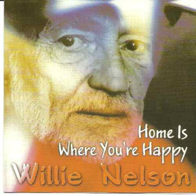 Willie Nelson Home Is Where You