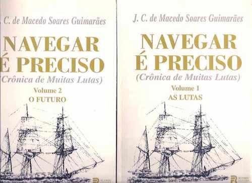 Navegar É Preciso - J.c. De Macedo Soares Guimarães - 2 Vols
