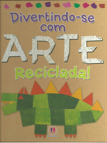 Divertindo-se Com Arte Reciclada