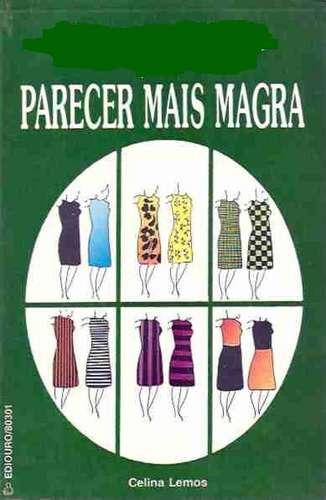 Livro: Como Parecer Mais Magra - Celina Lemos - 1990