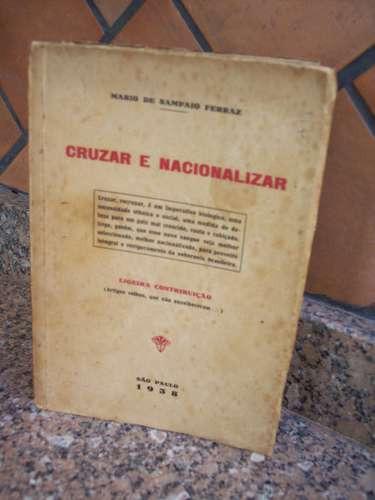 Cruzar E Nacionalizar, Mário De Sampaio Ferraz, 1938 Raro