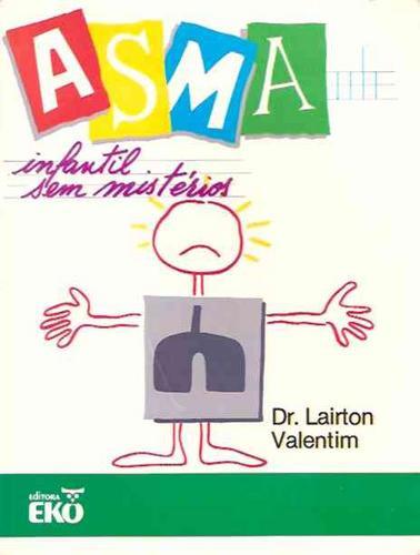 Livro - Asma Infantil Sem Mistérios - Dr. Lairton Valentim