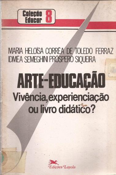 Arte-educação : Vivência, Experienciação Ou Livro Didatico?