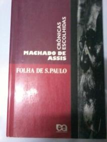 Crônicas Escolhidas - Machado De Assis - Folha De S. Paulo