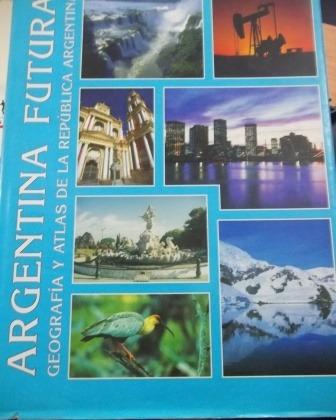 * Livro Argentina Futura - Geografia Y Atlas De La Republica