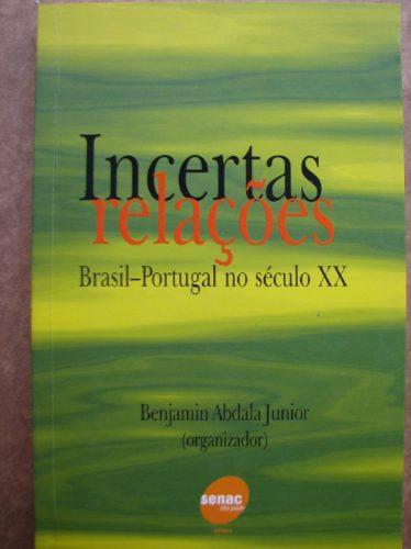 Incertas Relações Brasil Portugal Século Xx Benjamin Abdala
