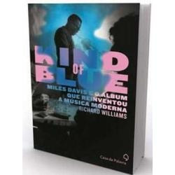Livro Kind Of Blue Miles Davis E O Álbum Que Reinventou A Mú