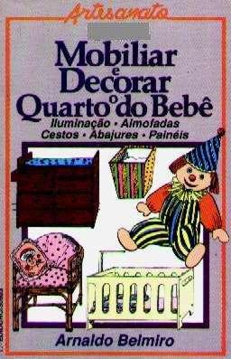 Como Mobiliar E Decorar O Quarto Do Bebê - Arnaldo Belmiro