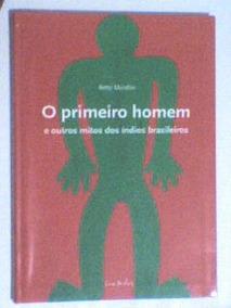 O Primeiro Homem E Outros Mitos Dos Índios Brasileiros
