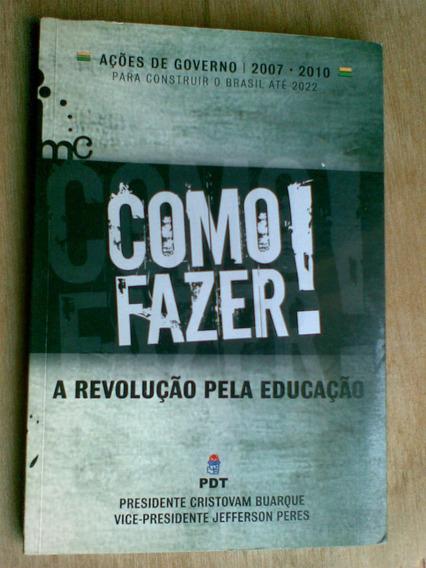 Livro - Como Fazer A Revolução Pela Educação - Pdt