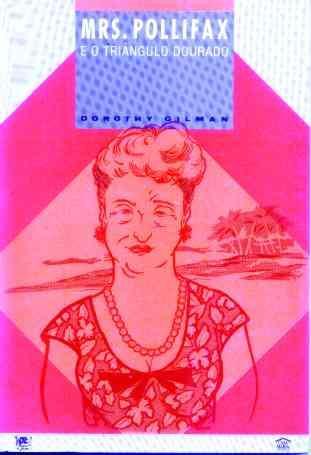 Mrs. Pollifax E O Triângulo Dourado - Dorothy Gilman - 1988