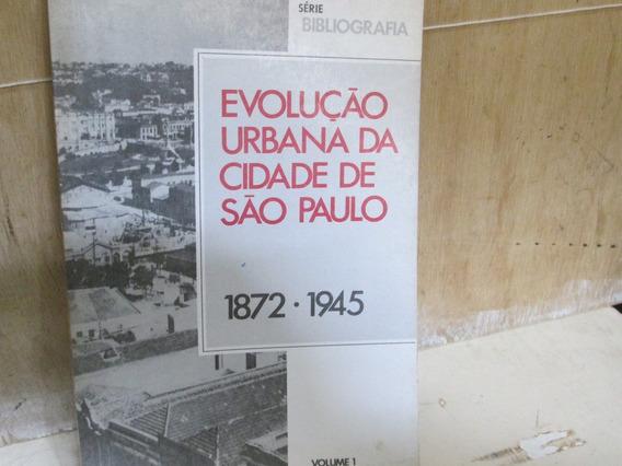 Evolução Urbana Da Cidade De São Paulo . 1872-1945 V1