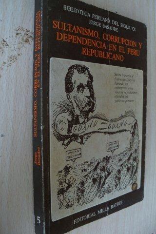 Sultanismo, Corrupcion Y Dependencia En El Peru - Politico
