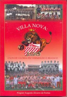 Villa Nova: 100 Anos De Glória Em Vermelho E Branco.