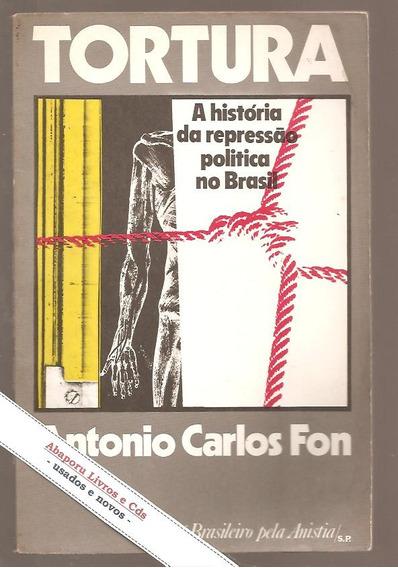 Tortura - Antonio Carlos Fon / Repressão Política No Brasil