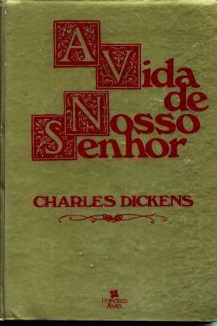 A Vida De Nosso Senhor - Charles Dickens - Capa Dura - 1982