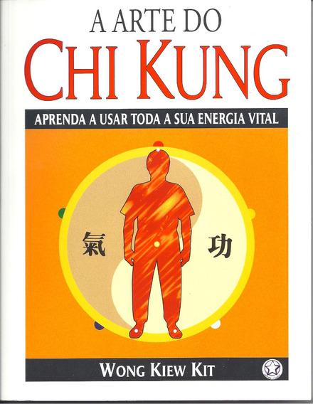 A Arte Do Chi Kung - Aprenda A Usar Toda A Sua Energia Vital