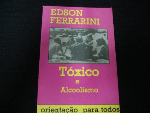 Tóxico E Alcoolismo - Edson Ferrarini