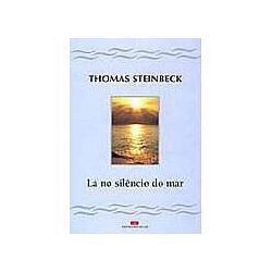 Lá No Silêncio Do Mar - Thomas Steinbeck (frete Grátis)