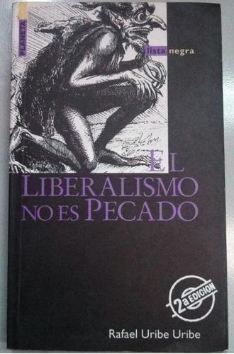 El Liberalismo No Es Pecado - Rafael Uribe  Uribe