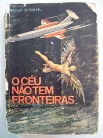 O Céu Não Tem Fronteiras - Rohlf Strehl-história Da Aviação