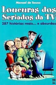 Loucuras Do Seriados De Tv -manoel De Souza