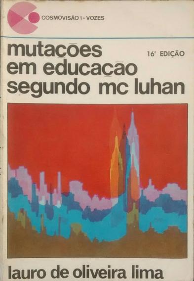 Mutações Em Educação Segundo Mc Luhan / Lauro De Oliveira Li