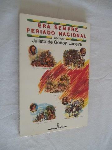 Julieta De Godoy Ladeira - Era Sempre Feriado Nacional