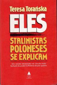 Eles Stalinistas Poloneses Se Explicam Teresa Toranska Livro