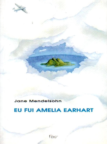 Eu Fui Amelia Earhart - Jane Mendelsohn