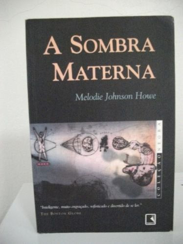 A Sombra Materna - Melodie Johnson Howe