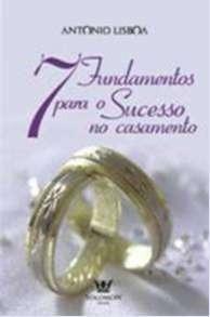 7 Fundamentos Para O Sucesso No Casamento