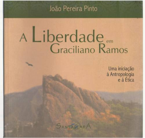 A Liberdade Em Graciliano Ramos - João Pereira Pinto