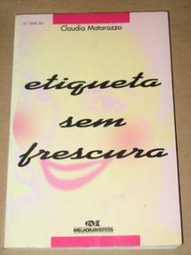 Livro Etiqueta Sem Frescura Cláudia Matarazzo