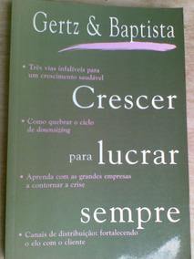 Livro - Crescer Para Lucrar Sempre - Dwight Gertz & João Bap