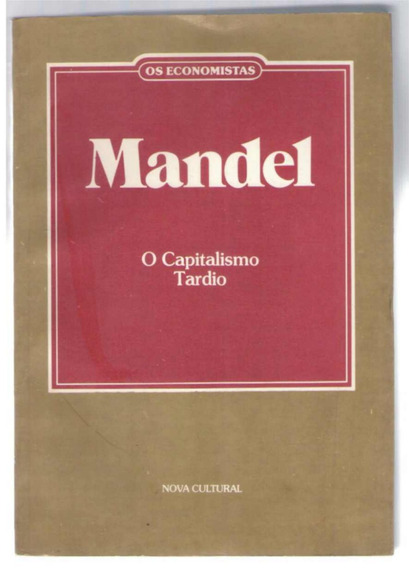 Os Economistas - O Capitalismo Tardio - Mandel