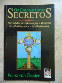 Os Ensinamentos Secretos - Frans Von Baader