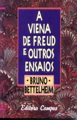 A Viena De Freud E Outros Ensaios - Bruno Bettelheim - 1991